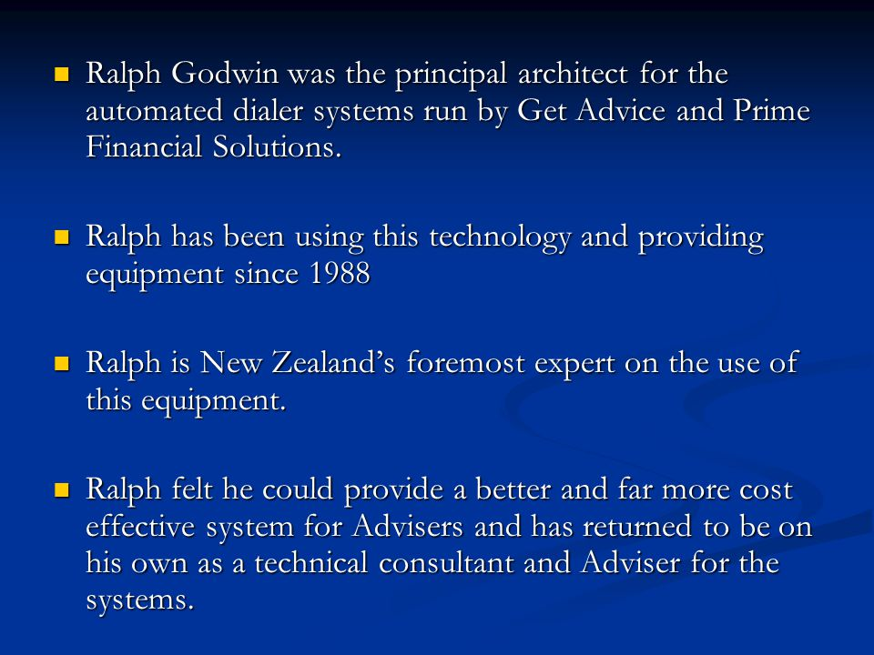 Ralph Godwin was the principal architect for the automated dialer systems run by Get Advice and Prime Financial Solutions. Ralph Godwin was the princi