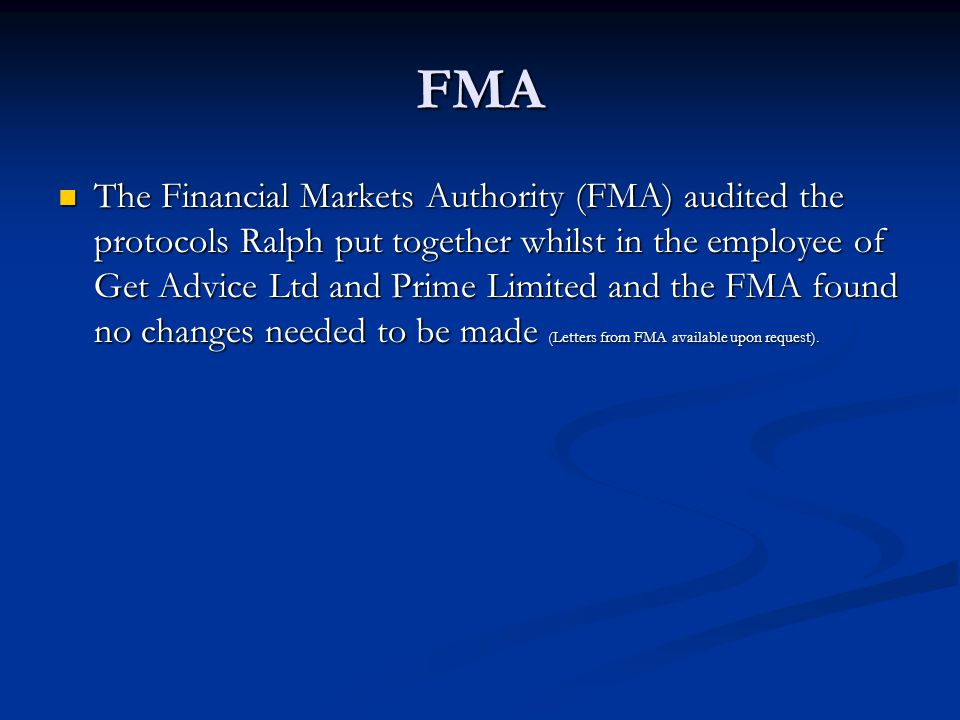 FMA The Financial Markets Authority (FMA) audited the protocols Ralph put together whilst in the employee of Get Advice Ltd and Prime Limited and the