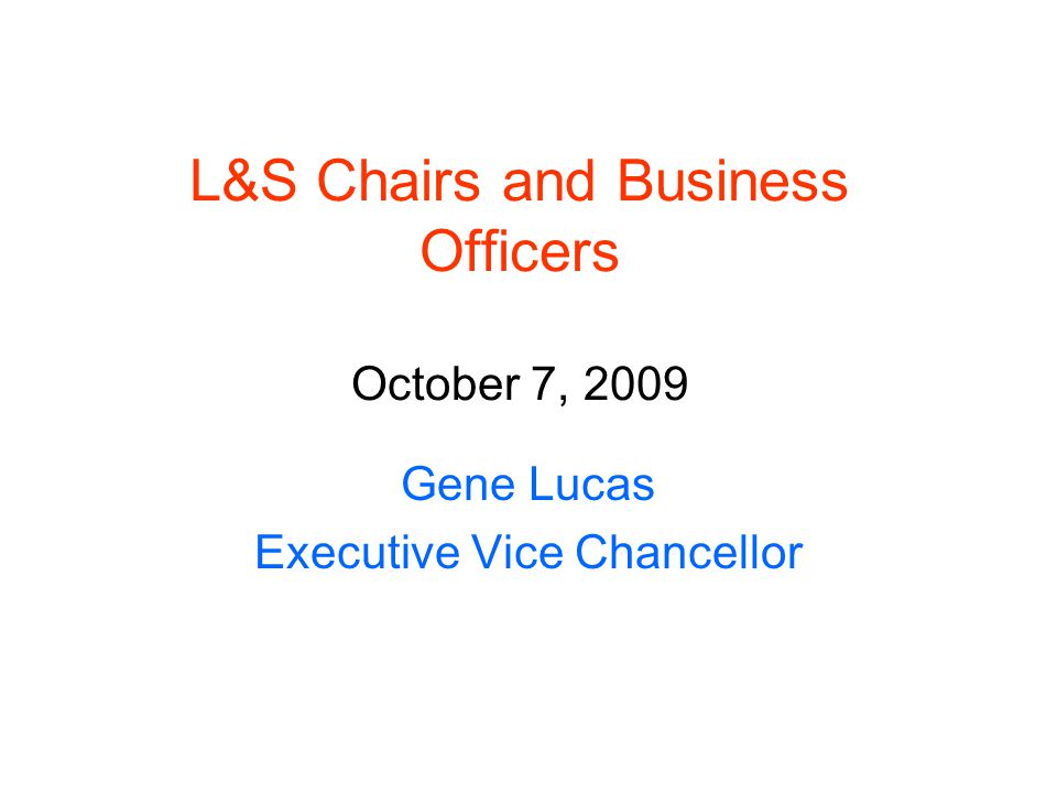 L&S Chairs and Business Officers October 7, 2009 Gene Lucas Executive Vice Chancellor