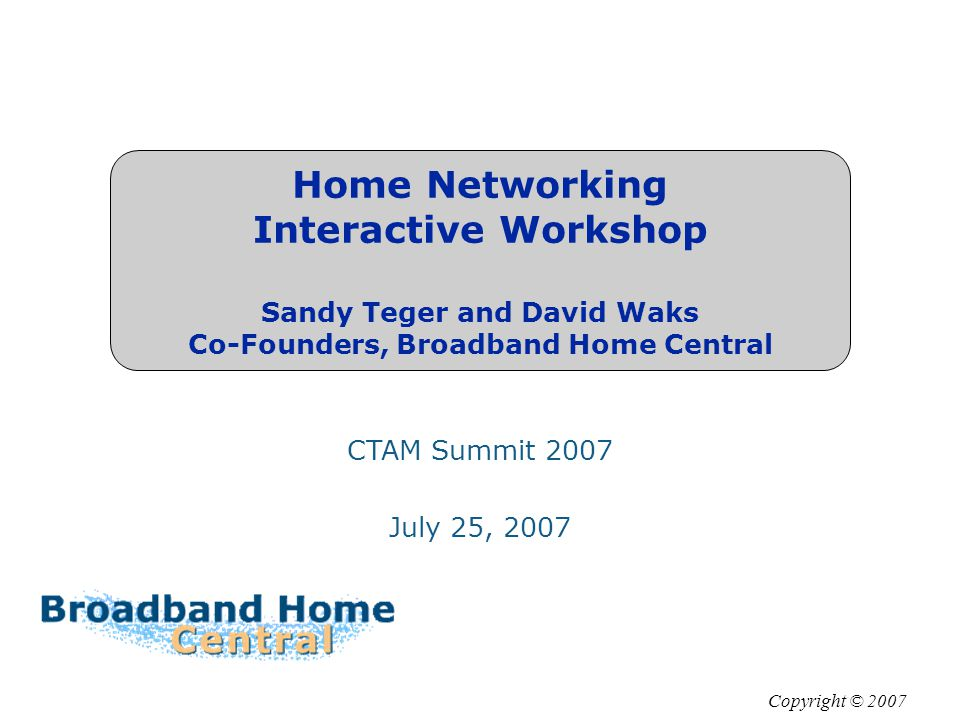 Copyright © 2007 Slide 2 Home Networking Today: Separate Islands MSO Video Island Data Island