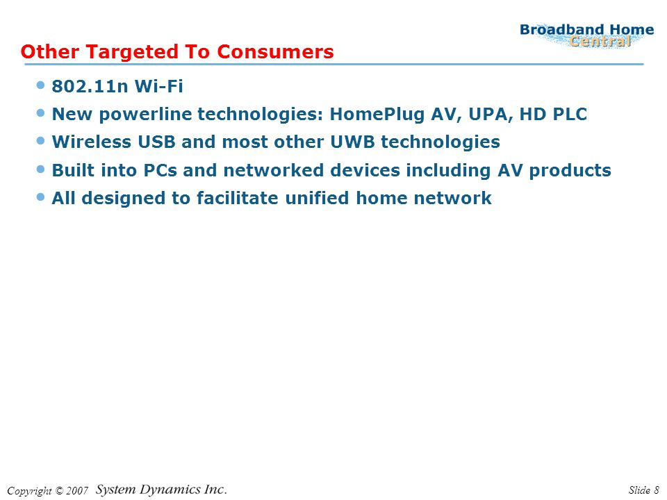Copyright © 2007 Slide 9 PC As Home Media Center Suppliers repositioning PC –Windows Vista includes Media Center –Microsoft Rally optimizes home network for media applications –Intel VIIV –AMD Live.