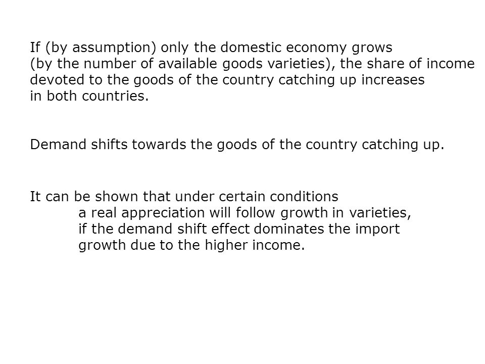 If (by assumption) only the domestic economy grows (by the number of available goods varieties), the share of income devoted to the goods of the country catching up increases in both countries.