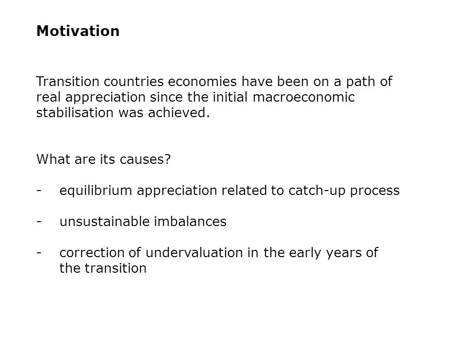 Summary of results 1)Transition economies seem to have some distinct features which cannot be accounted for in out-of-sample estimations 2)Productivity growth in the transition economies reflects the nature of the catch-up process: they grow by adopting higher technology and by producing goods of higher quality (shift in the composition of GDP) 3) Time period matters for the impact of NFA: in the short to medium term, for the transition countries the inflow and debt creation dominated the income payments effect