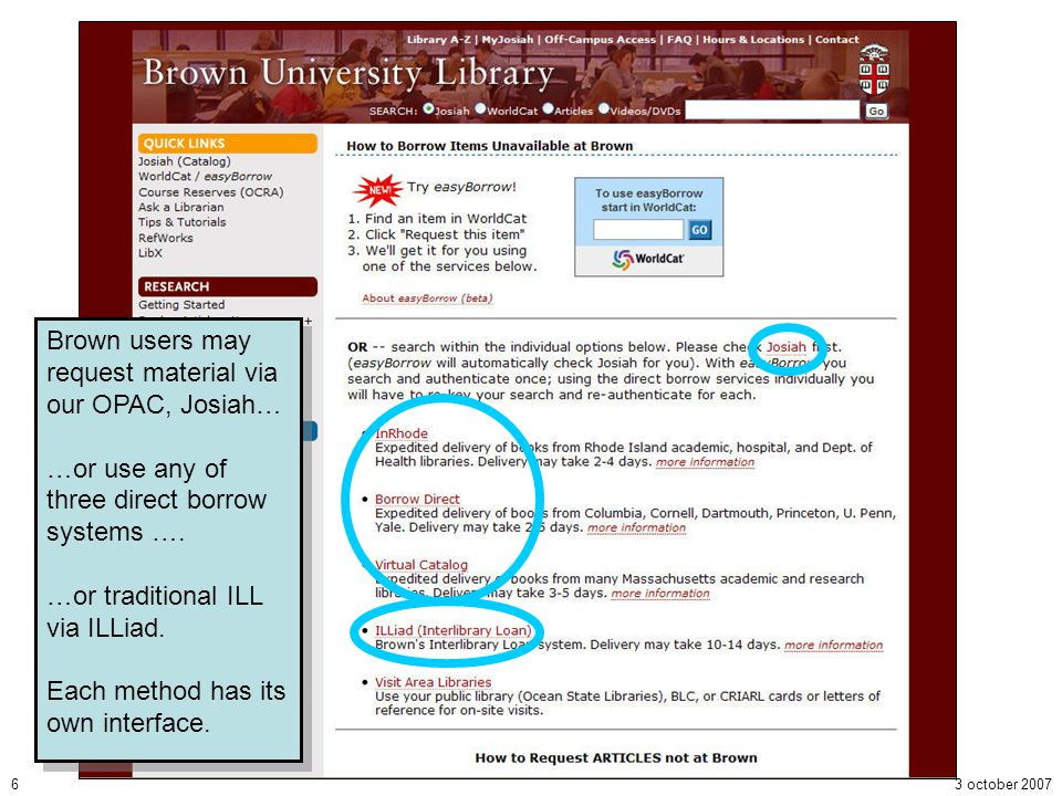 3 october 20076 Brown users may request material via our OPAC, Josiah… …or use any of three direct borrow systems …. …or traditional ILL via ILLiad. E