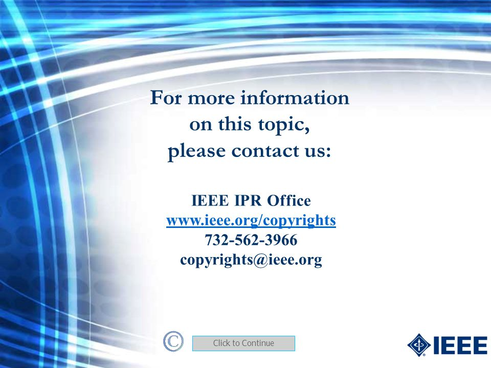 For more information on this topic, please contact us: IEEE IPR Office www.ieee.org/copyrights 732-562-3966 copyrights@ieee.org Click to Continue