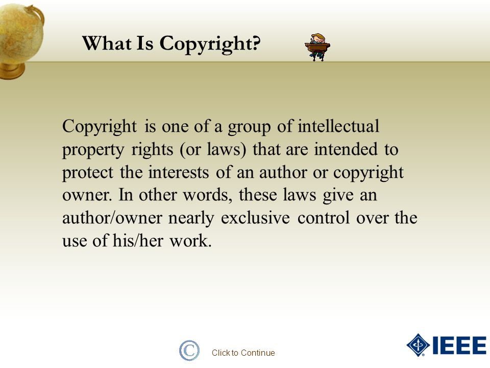 What Is Copyright? Copyright is one of a group of intellectual property rights (or laws) that are intended to protect the interests of an author or co