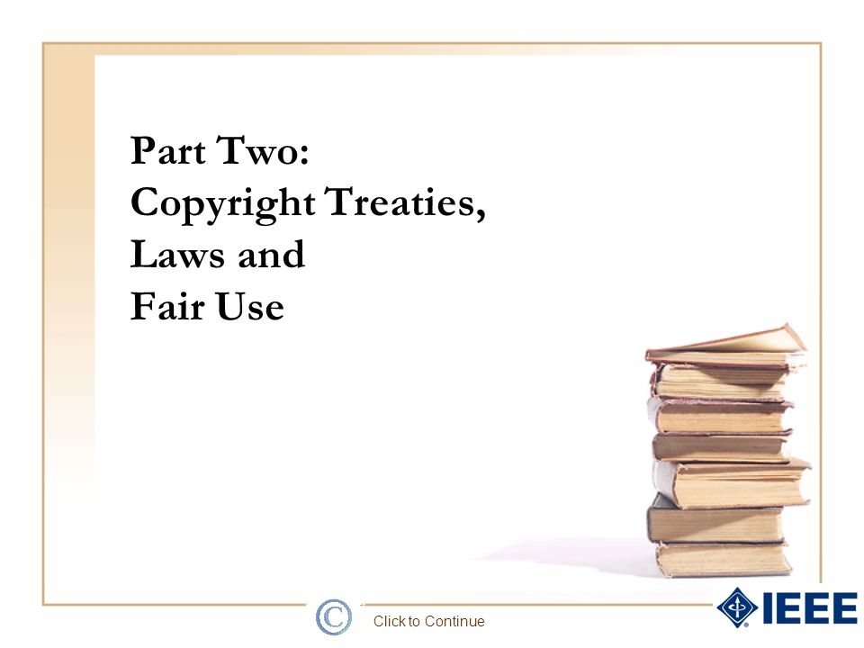 Part Two: Copyright Treaties, Laws and Fair Use Click to Continue