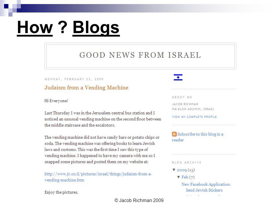 © Jacob Richman 2009 How ? Blogs