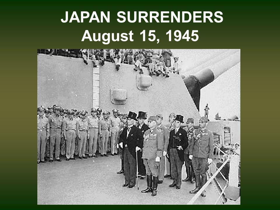 JAPAN SURRENDERS August 15, 1945