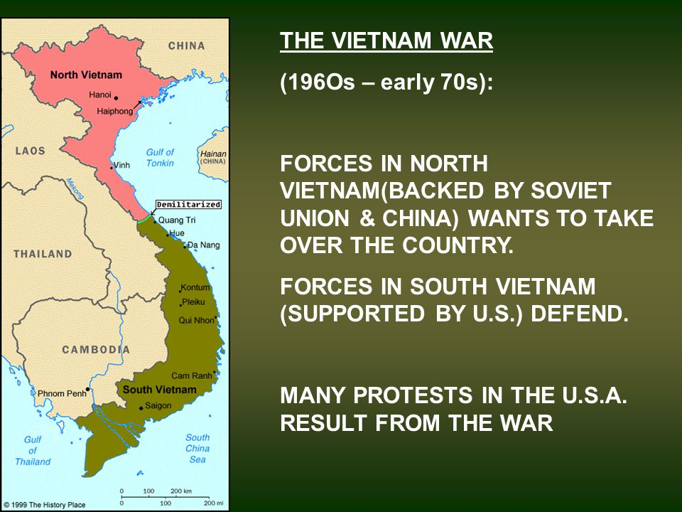 THE VIETNAM WAR (196Os – early 70s): FORCES IN NORTH VIETNAM(BACKED BY SOVIET UNION & CHINA) WANTS TO TAKE OVER THE COUNTRY.