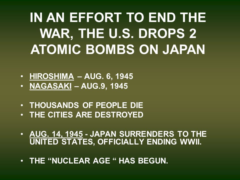 IN AN EFFORT TO END THE WAR, THE U.S. DROPS 2 ATOMIC BOMBS ON JAPAN HIROSHIMA – AUG.