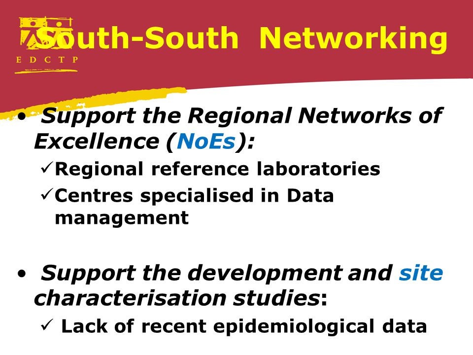 South-South Networking Support the Regional Networks of Excellence (NoEs): Regional reference laboratories Centres specialised in Data management Supp