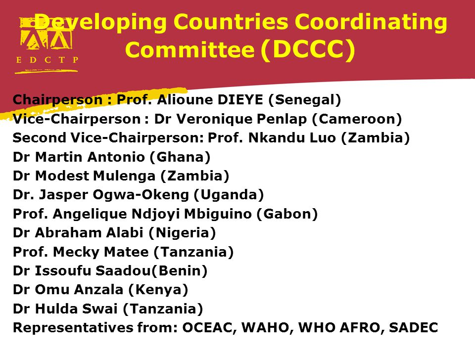Developing Countries Coordinating Committee (DCCC) Chairperson : Prof. Alioune DIEYE (Senegal) Vice-Chairperson : Dr Veronique Penlap (Cameroon) Secon