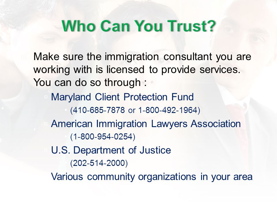 Make sure the immigration consultant you are working with is licensed to provide services.