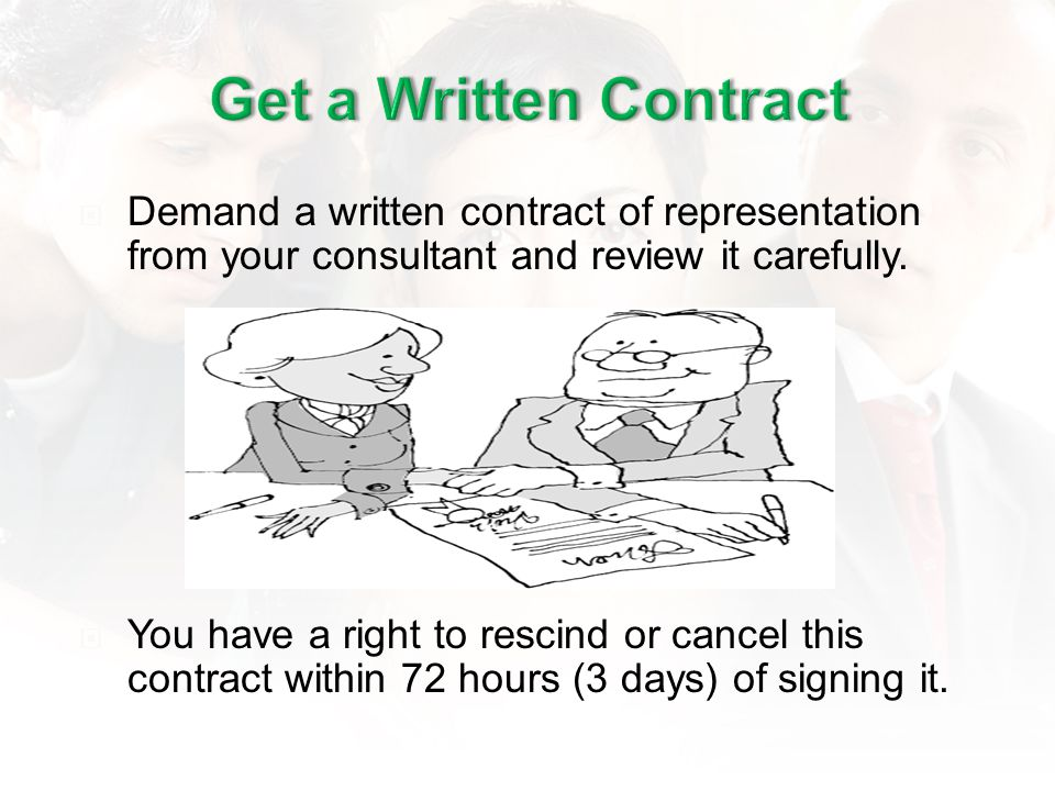 Demand a written contract of representation from your consultant and review it carefully. You have a right to rescind or cancel this contract within 7