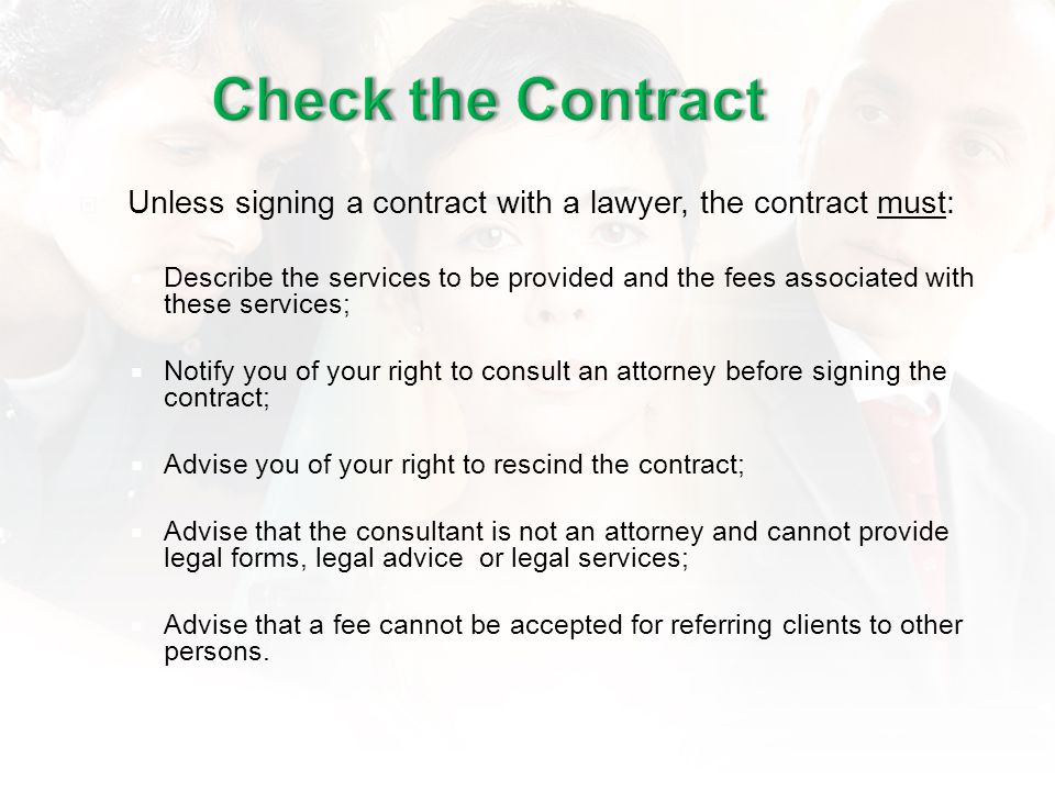 Unless signing a contract with a lawyer, the contract must: Describe the services to be provided and the fees associated with these services; Notify y