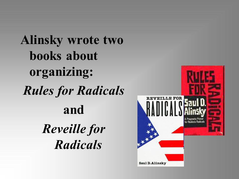 Alinsky teaches that in politics, the ends justify the means… …and he teaches the Marxist concept of class warfare.