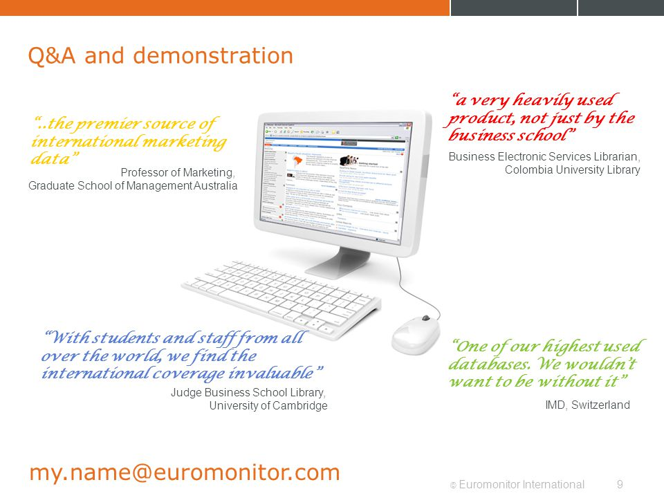 © Euromonitor International9 Q&A and demonstration my.name@euromonitor.com..the premier source of international marketing data Professor of Marketing,