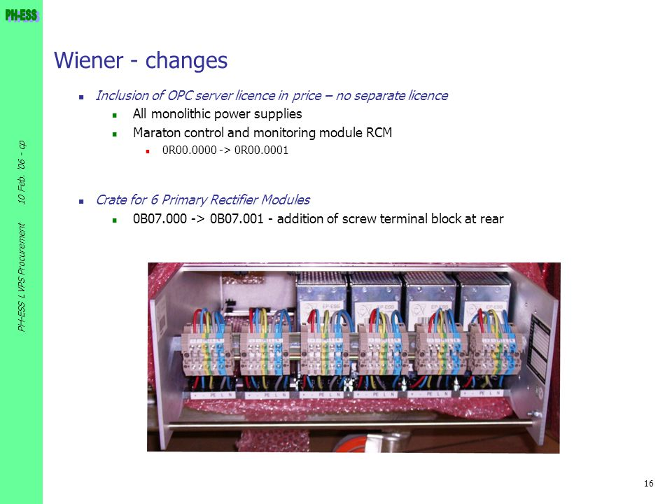 16 10 Feb. '06 - cp PH-ESS LVPS Procurement Wiener - changes Inclusion of OPC server licence in price – no separate licence All monolithic power suppl
