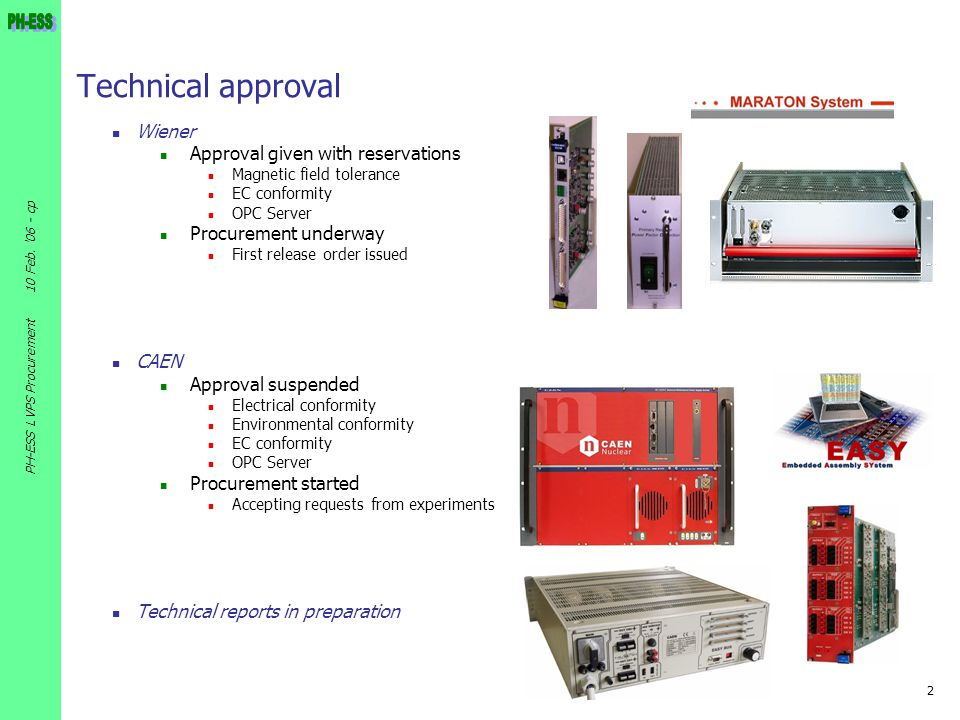 2 10 Feb. '06 - cp PH-ESS LVPS Procurement Technical approval Wiener Approval given with reservations Magnetic field tolerance EC conformity OPC Serve