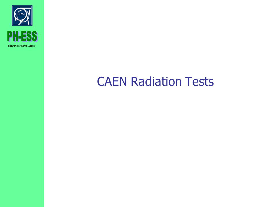 Electronic Systems Support CAEN Radiation Tests