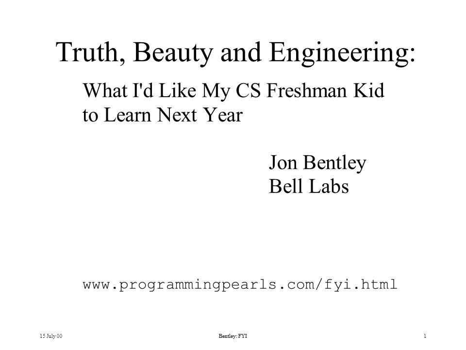 15 July 00Bentley: FYI Outline Engineering Beauty Truth History Ethics