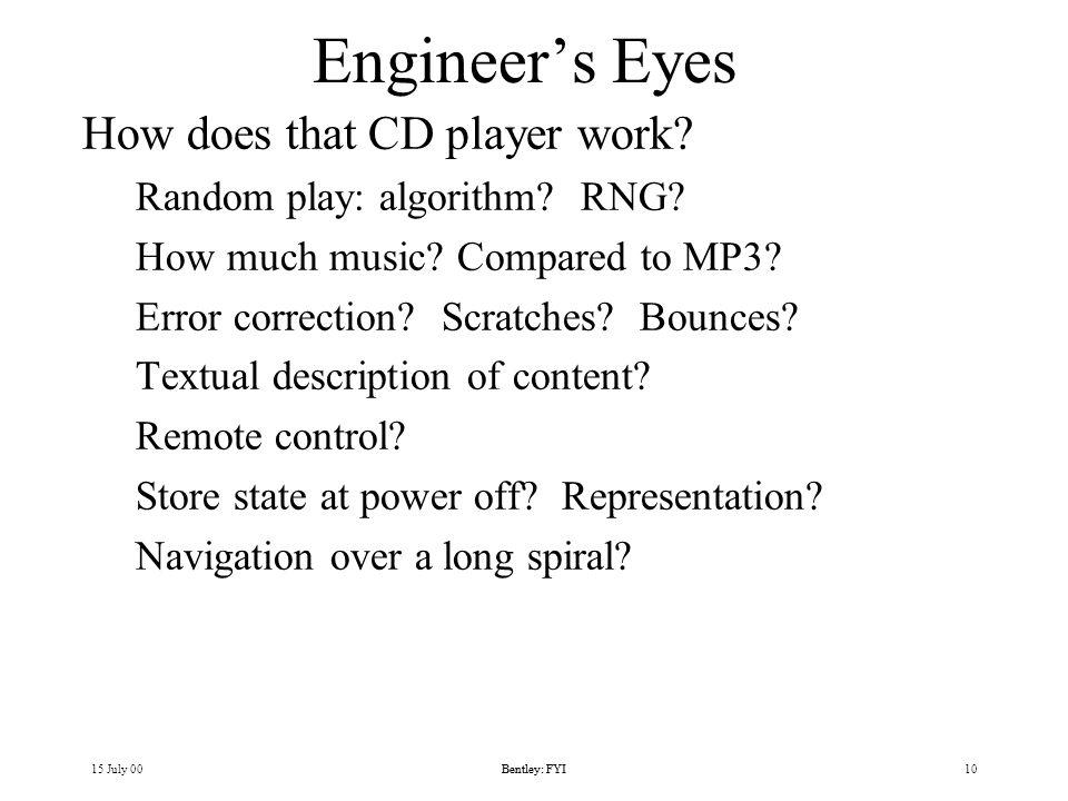 15 July 00Bentley: FYI10Bentley: FYI Engineers Eyes How does that CD player work.