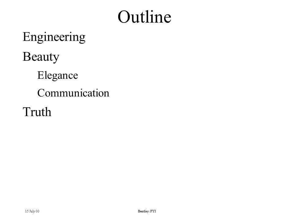 15 July 00Bentley: FYI Outline Engineering Beauty Elegance Communication Truth