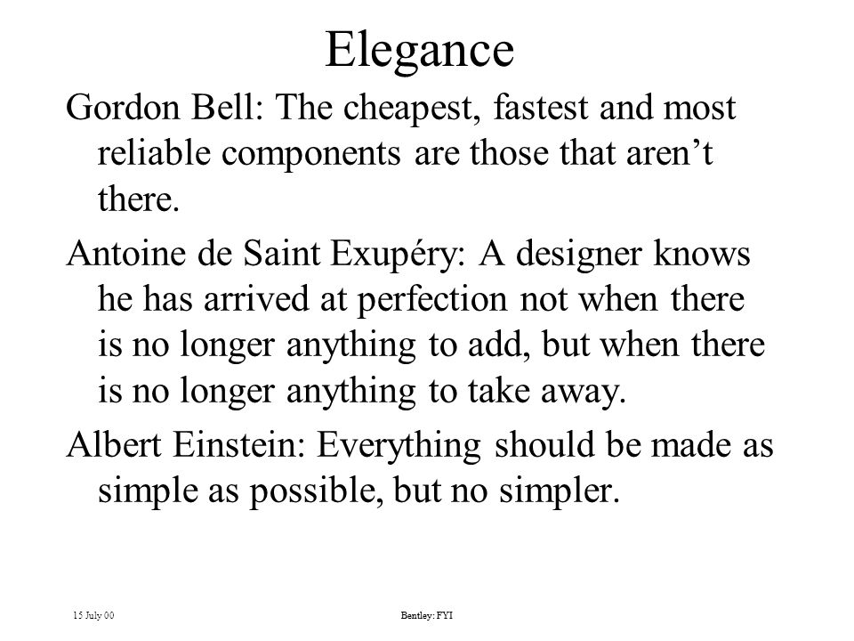 15 July 00Bentley: FYI Elegance Gordon Bell: The cheapest, fastest and most reliable components are those that arent there.