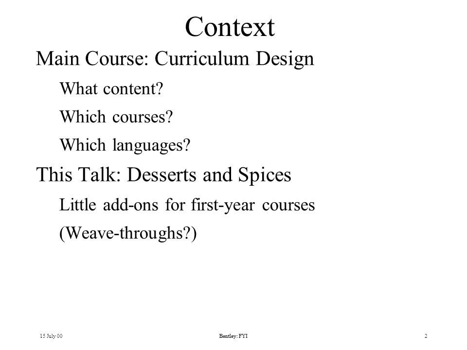 15 July 00Bentley: FYI2 Context Main Course: Curriculum Design What content.