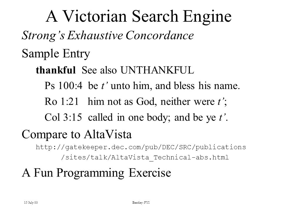 15 July 00Bentley: FYI A Victorian Search Engine Strongs Exhaustive Concordance Sample Entry thankful See also UNTHANKFUL Ps 100:4 be t unto him, and bless his name.