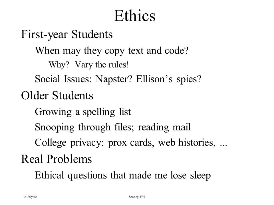 15 July 00Bentley: FYI Ethics First-year Students When may they copy text and code.