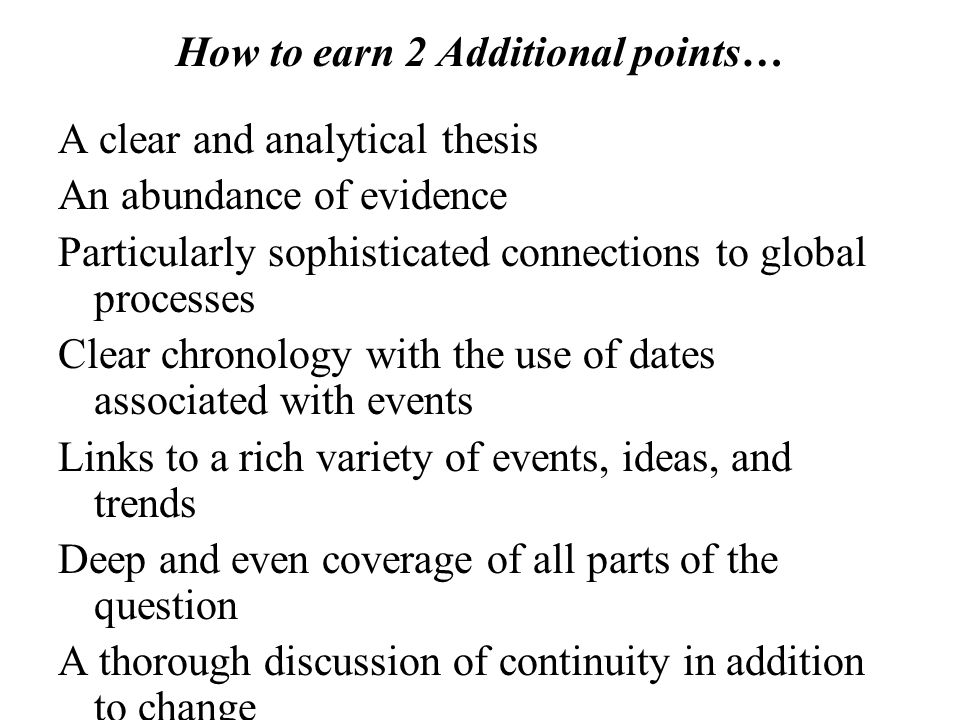 How to earn 2 Additional points… A clear and analytical thesis An abundance of evidence Particularly sophisticated connections to global processes Cle