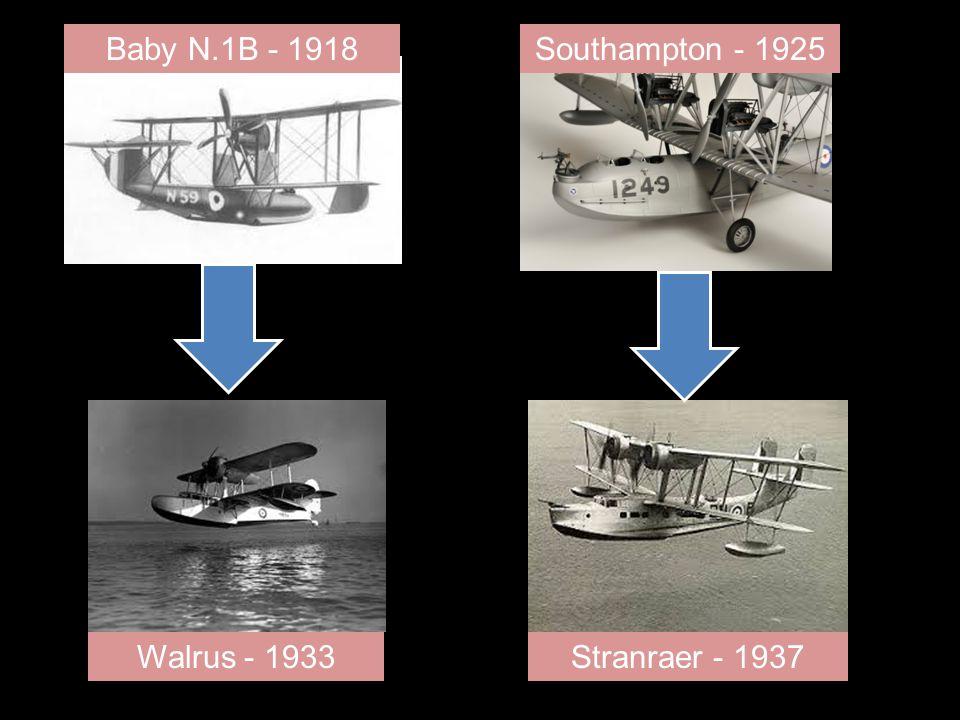 Baby N.1B - 1918Southampton - 1925 Walrus - 1933Stranraer - 1937