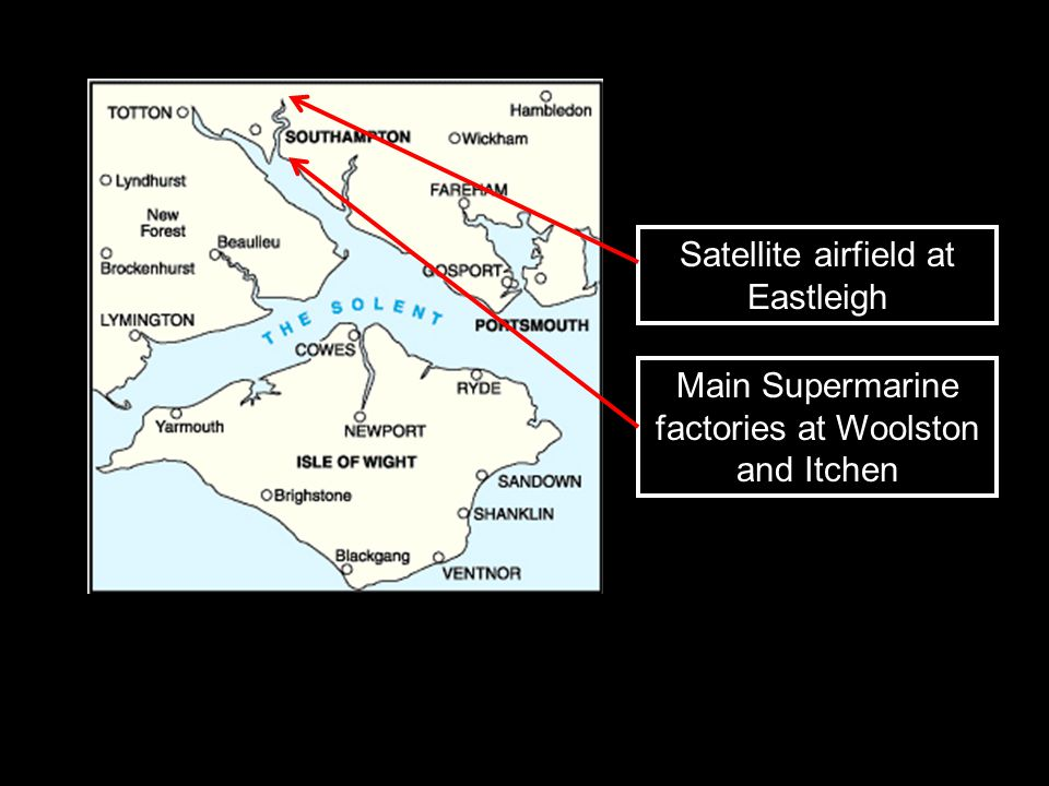 Main Supermarine factories at Woolston and Itchen Satellite airfield at Eastleigh