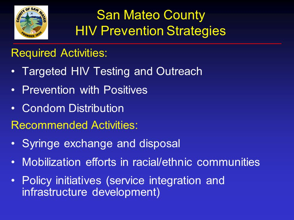 San Mateo County HIV Prevention Strategies Required Activities: Targeted HIV Testing and Outreach Prevention with Positives Condom Distribution Recomm