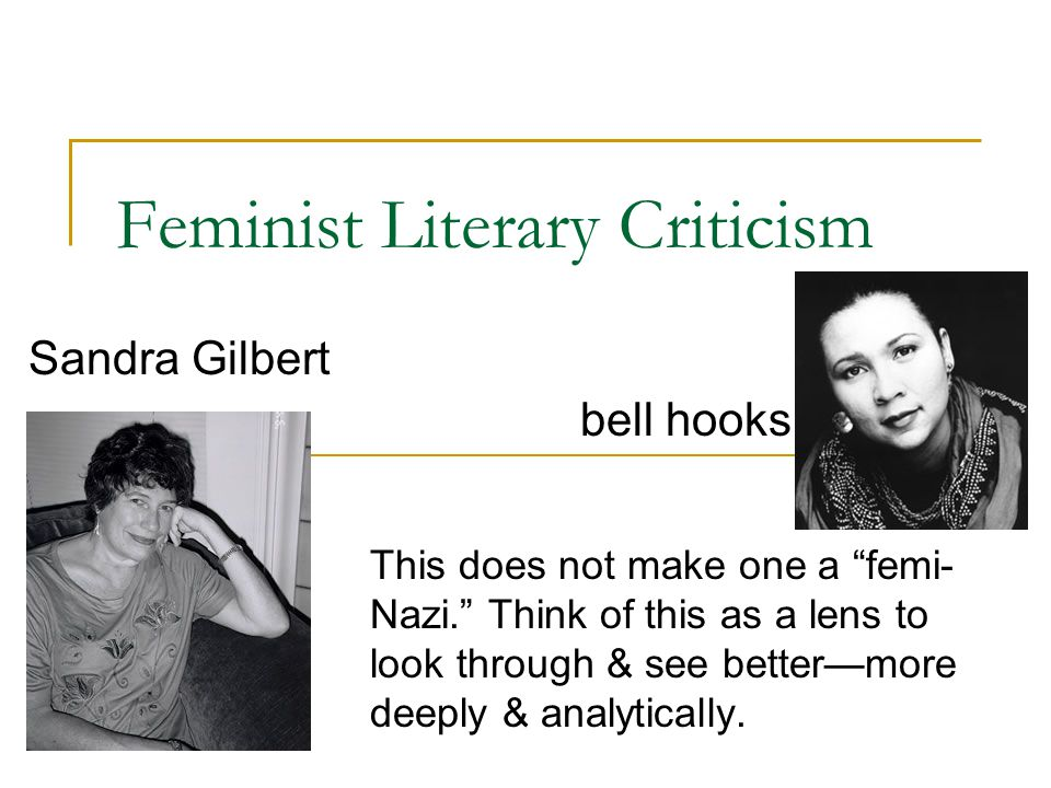 Feminist Literary Criticism This does not make one a femi- Nazi.
