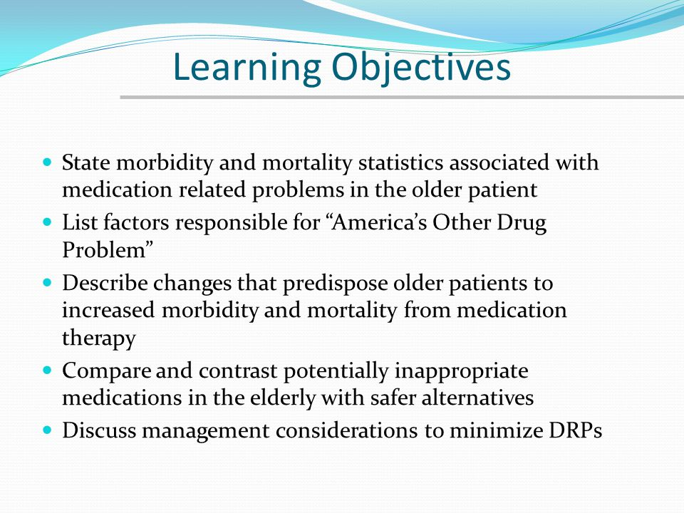 Pharmacokinetic Changes of Aging Elimination (clearance) Majority of people over the age of 50 lose 10% of renal function per decade Digoxin, aminoglycosides, vancomycin, pencillins, cephalosporins, salicylate metabolites, quinolones, etc.