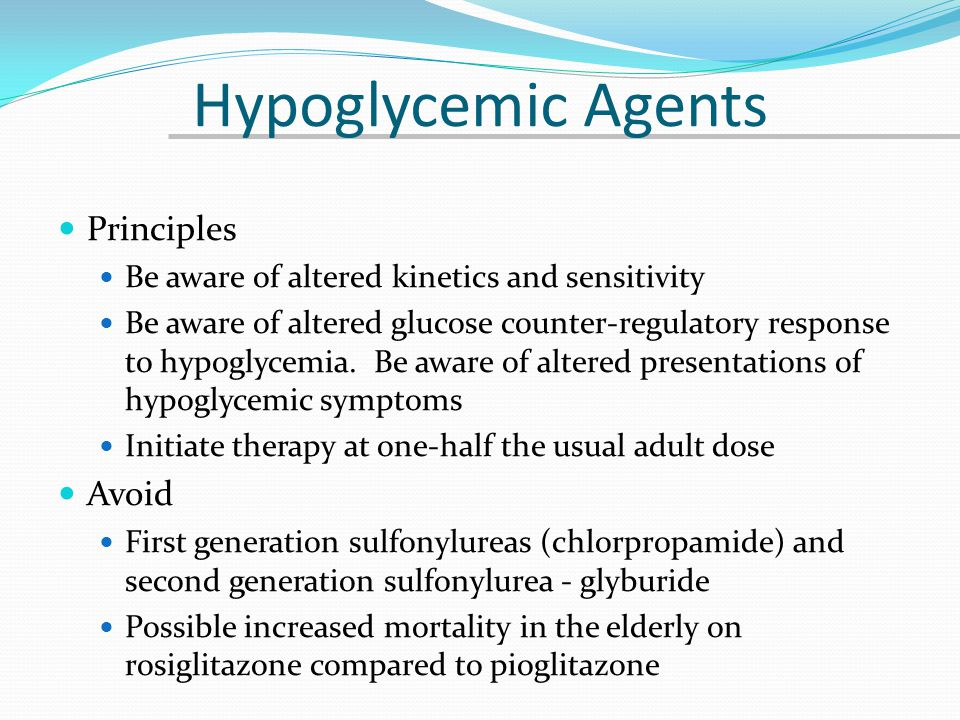 Hypoglycemic Agents Principles Be aware of altered kinetics and sensitivity Be aware of altered glucose counter-regulatory response to hypoglycemia. B