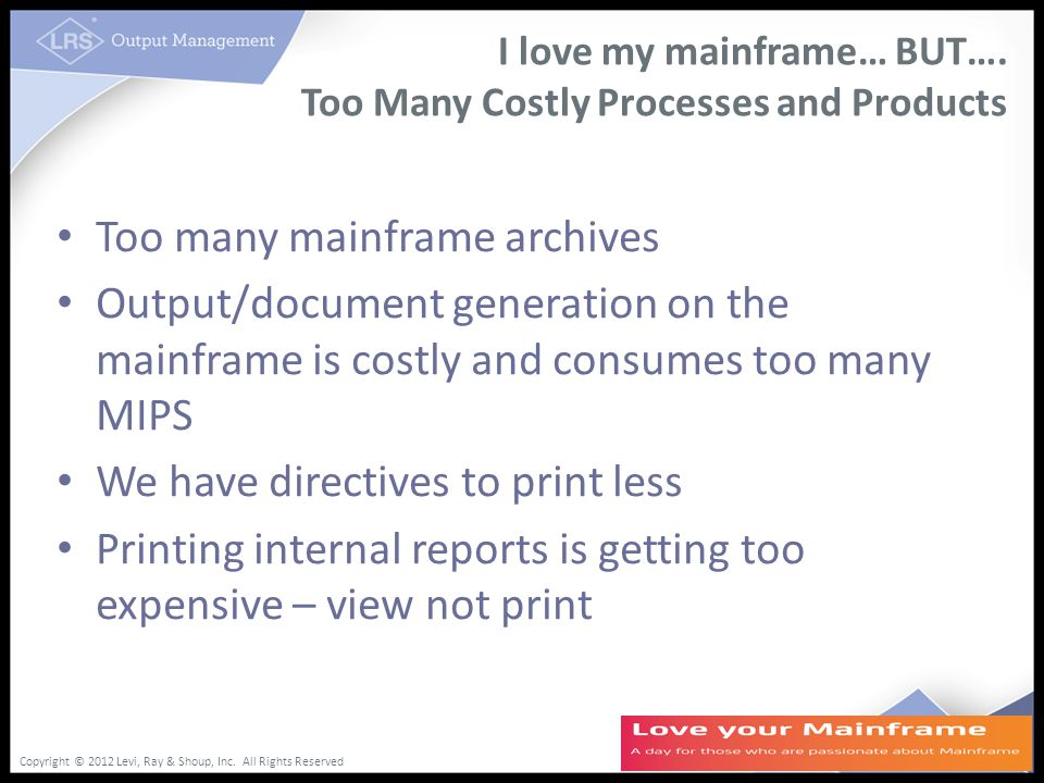 Copyright © 2012 Levi, Ray & Shoup, Inc. All Rights Reserved I love my mainframe… BUT….