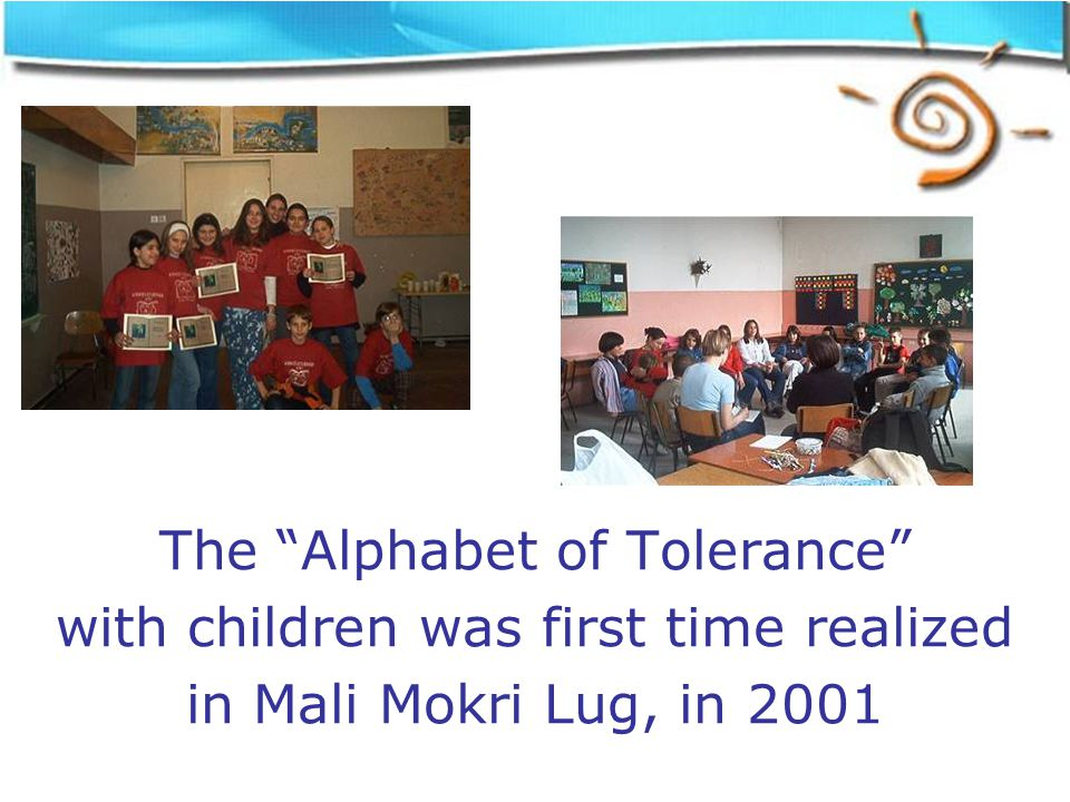 The Alphabet of Tolerance with children was first time realized in Mali Mokri Lug, in 2001