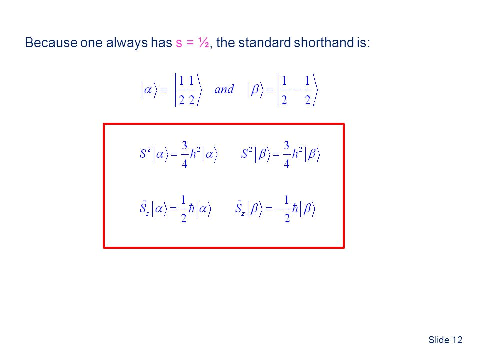 Slide 12 Because one always has s = ½, the standard shorthand is: ^ ^