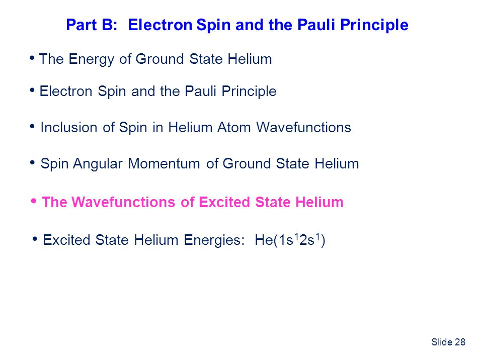 Slide 28 Electron Spin and the Pauli Principle Inclusion of Spin in Helium Atom Wavefunctions Spin Angular Momentum of Ground State Helium The Wavefun