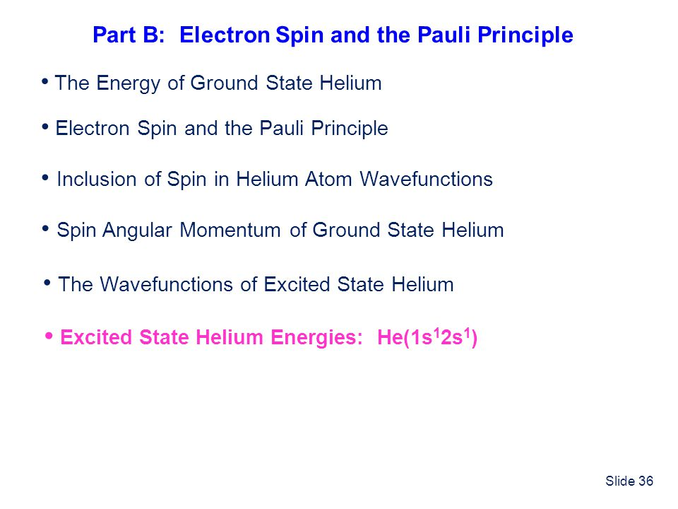 Slide 36 Electron Spin and the Pauli Principle Inclusion of Spin in Helium Atom Wavefunctions Spin Angular Momentum of Ground State Helium The Wavefun