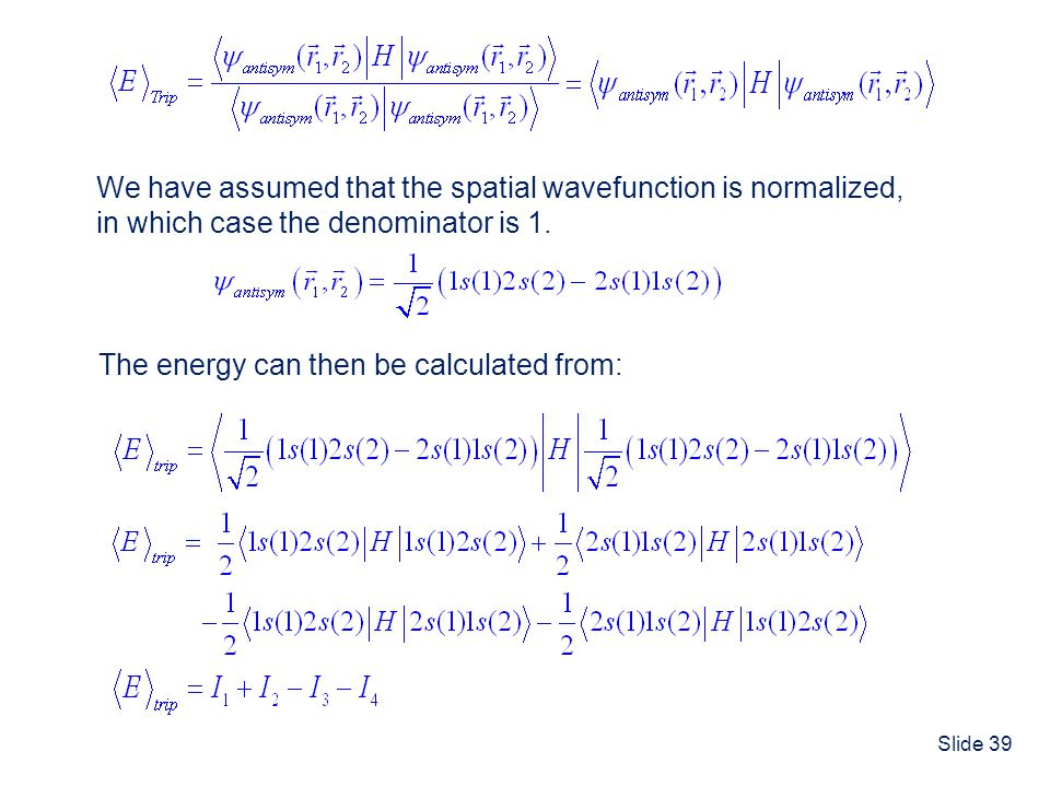 Slide 39 We have assumed that the spatial wavefunction is normalized, in which case the denominator is 1. The energy can then be calculated from: