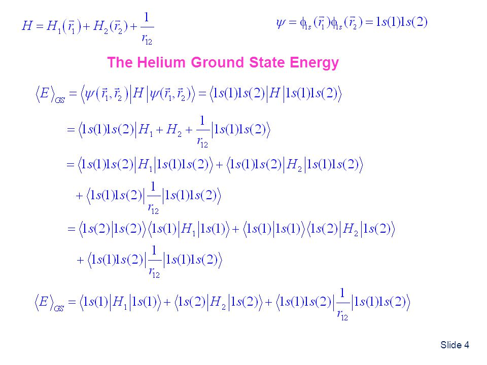 Slide 4 The Helium Ground State Energy