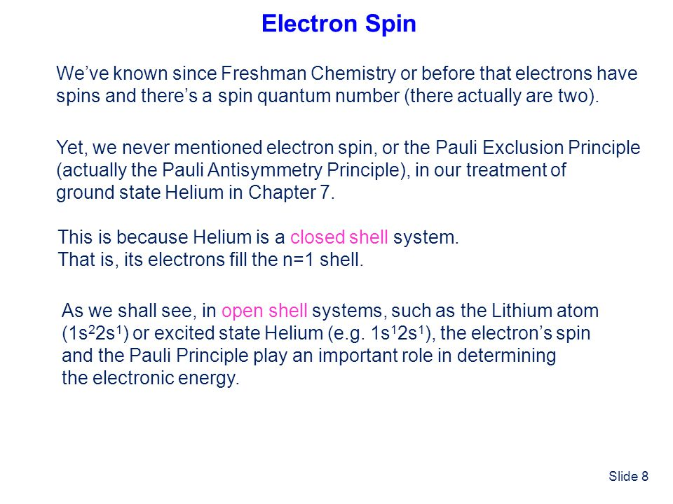 Slide 8 Electron Spin Weve known since Freshman Chemistry or before that electrons have spins and theres a spin quantum number (there actually are two