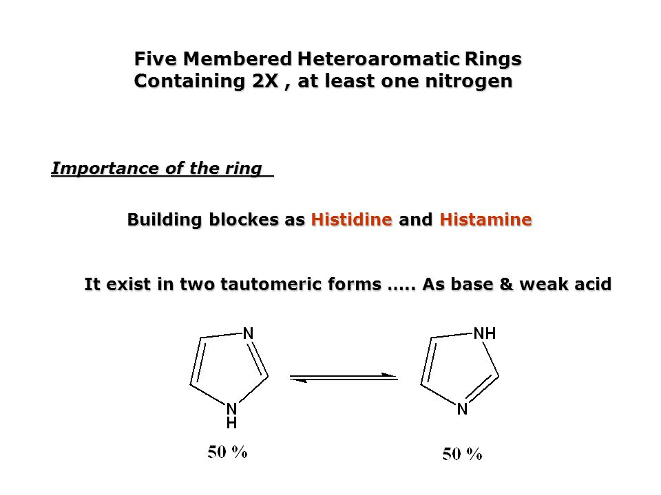 Five Membered Heteroaromatic Rings Containing 2X, at least one nitrogen Importance of the ring Building blockes as Histidine and Histamine It exist in