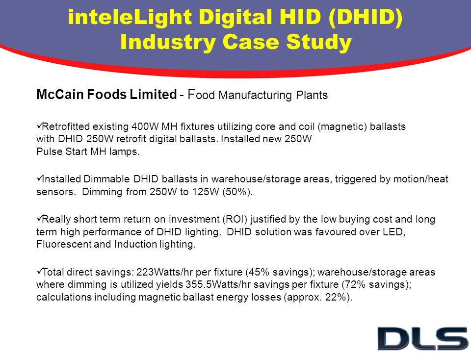 McCain Foods Limited - F ood Manufacturing Plants Retrofitted existing 400W MH fixtures utilizing core and coil (magnetic) ballasts with DHID 250W ret