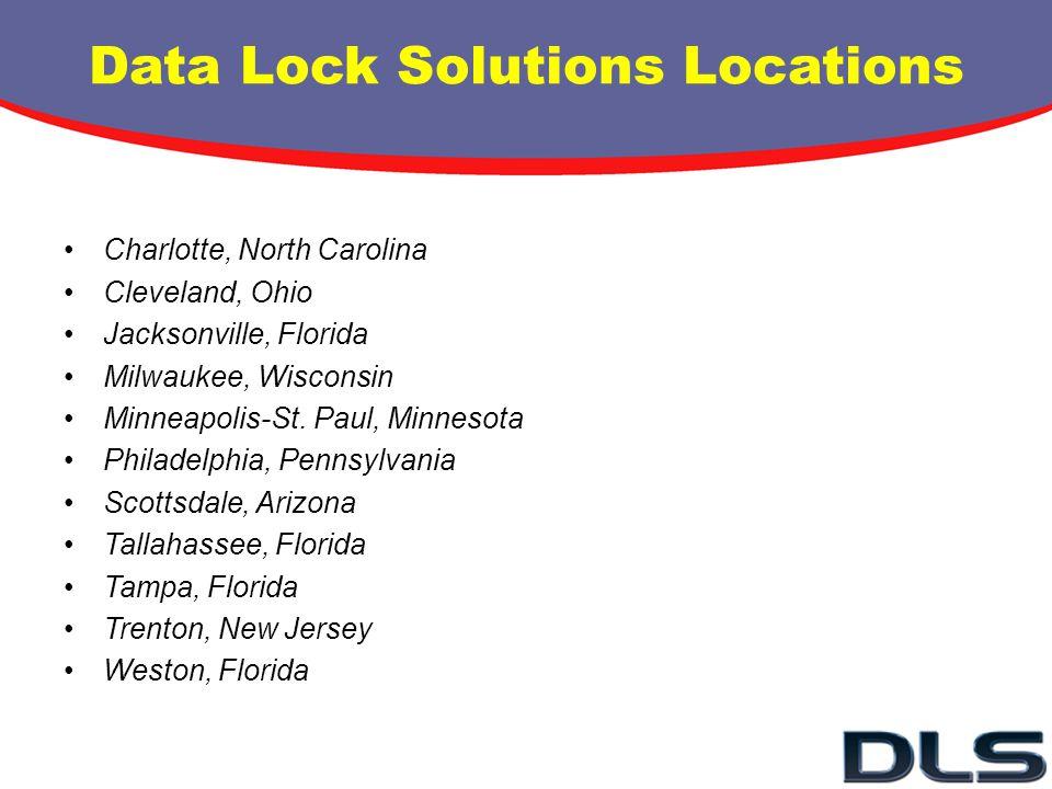 Data Lock Solutions Locations Charlotte, North Carolina Cleveland, Ohio Jacksonville, Florida Milwaukee, Wisconsin Minneapolis-St.